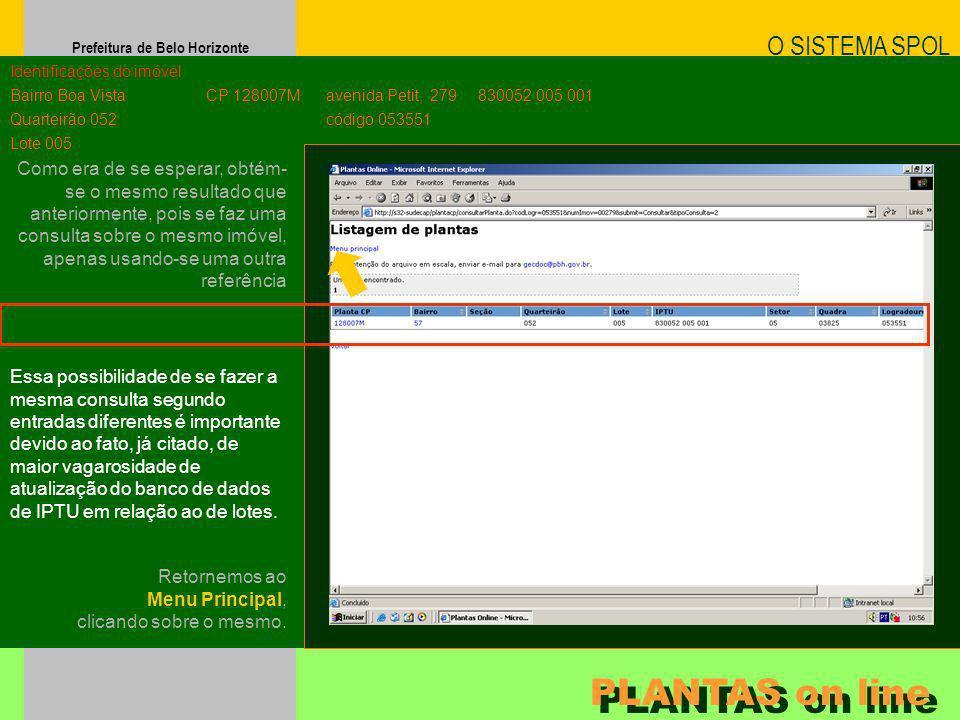 Prefeitura de Belo Horizonte O SISTEMA SPOL PLANTAS on line Identificações do imóvel Bairro Boa Vista Quarteirão 052 Lote 005 CP 128007M Essa possibil
