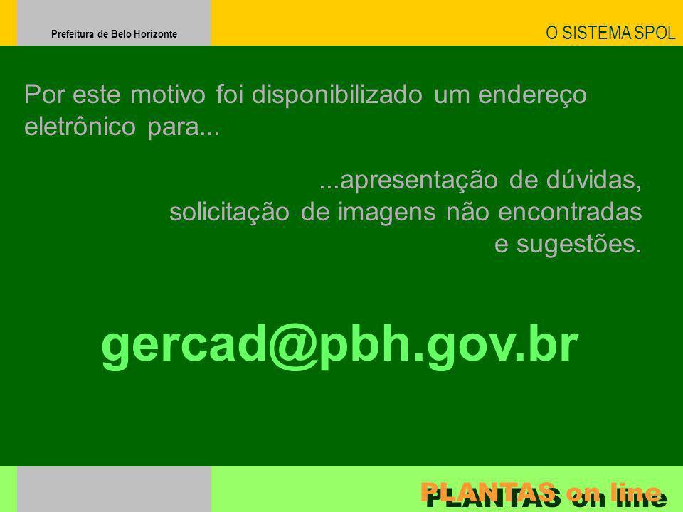 Prefeitura de Belo Horizonte Por este motivo foi disponibilizado um endereço eletrônico para......apresentação de dúvidas, solicitação de imagens não