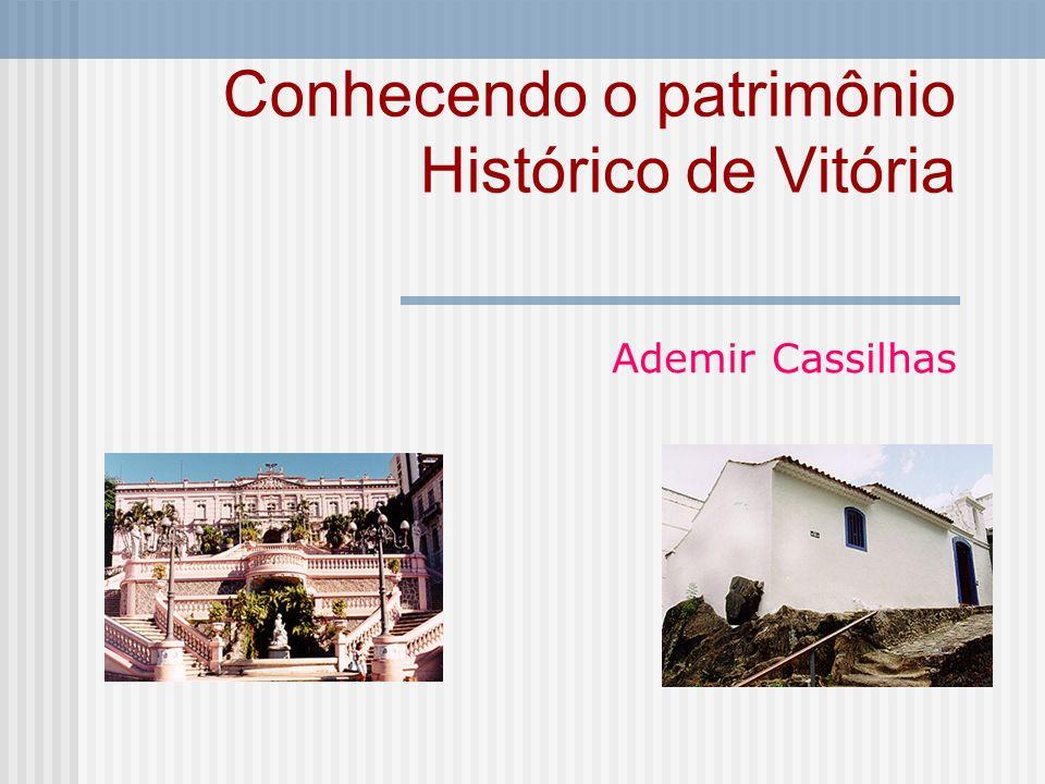 Conhecendo o patrimônio Histórico de Vitória Ademir Cassilhas