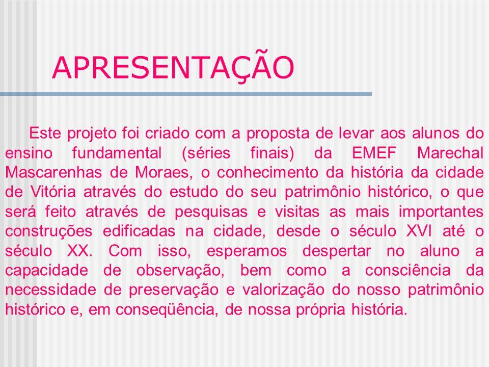 APRESENTAÇÃO Este projeto foi criado com a proposta de levar aos alunos do ensino fundamental (séries finais) da EMEF Marechal Mascarenhas de Moraes,