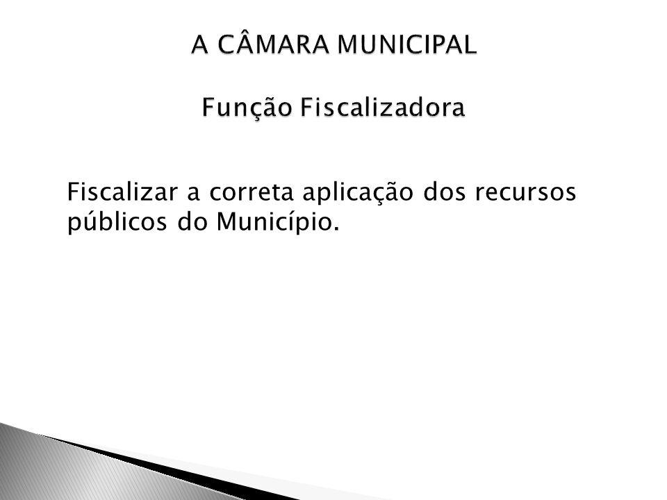 Fiscalizar a correta aplicação dos recursos públicos do Município.
