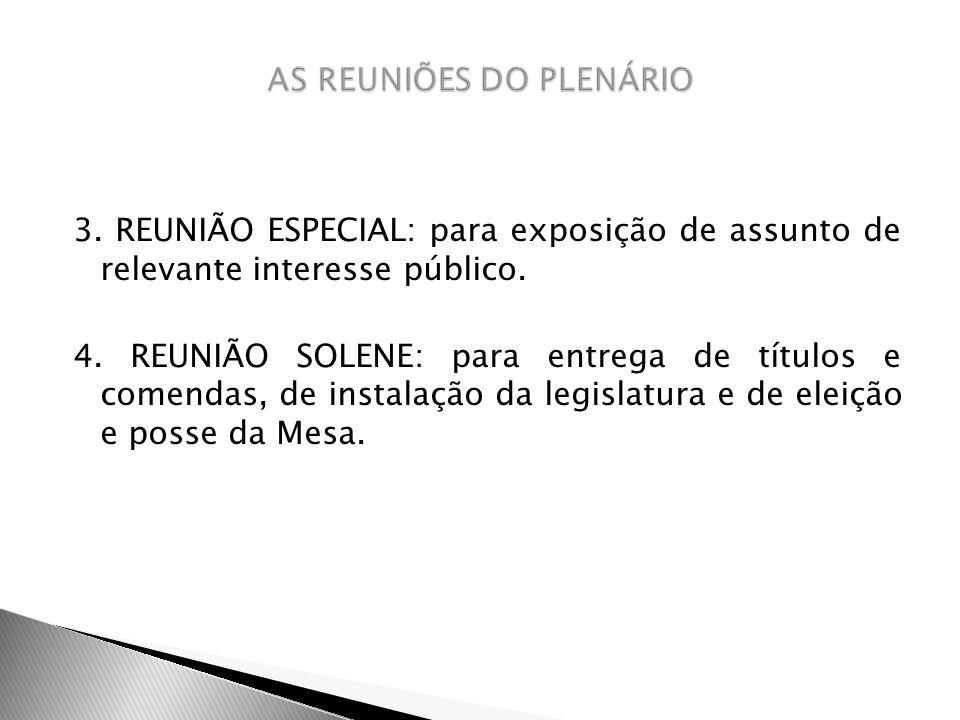 3. REUNIÃO ESPECIAL: para exposição de assunto de relevante interesse público. 4. REUNIÃO SOLENE: para entrega de títulos e comendas, de instalação da