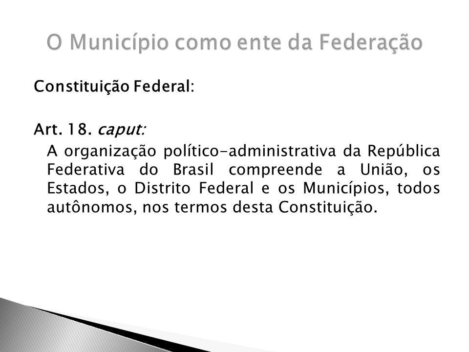 Constituição Federal: Art. 18. caput: A organização político-administrativa da República Federativa do Brasil compreende a União, os Estados, o Distri