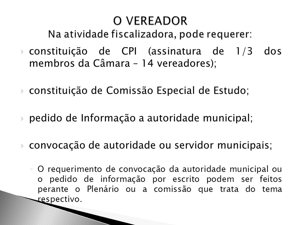 constituição de CPI (assinatura de 1/3 dos membros da Câmara – 14 vereadores); constituição de Comissão Especial de Estudo; pedido de Informação a aut