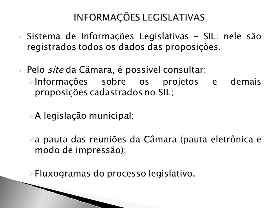 Sistema de Informações Legislativas – SIL: nele são registrados todos os dados das proposições. Pelo site da Câmara, é possível consultar: Informações