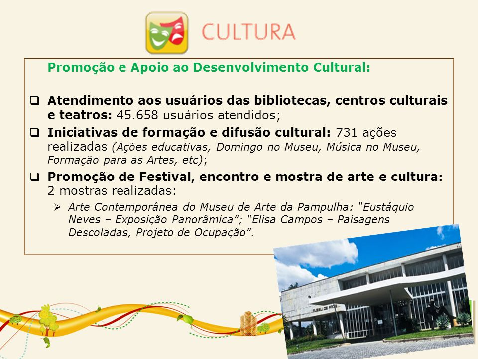 Promoção e Apoio ao Desenvolvimento Cultural: Atendimento aos usuários das bibliotecas, centros culturais e teatros: 45.658 usuários atendidos; Inicia