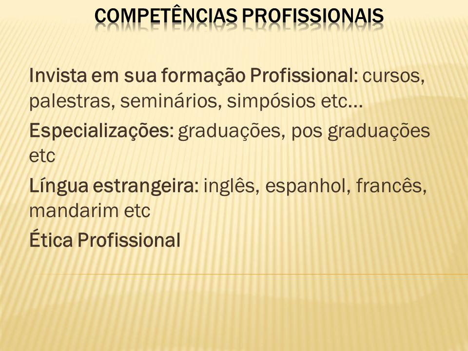 Invista em sua formação Profissional: cursos, palestras, seminários, simpósios etc... Especializações: graduações, pos graduações etc Língua estrangei
