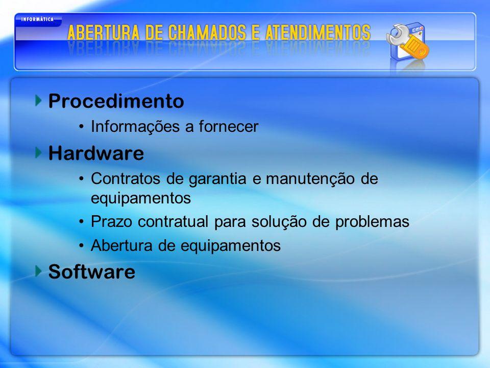 Procedimento Informações a fornecer Hardware Contratos de garantia e manutenção de equipamentos Prazo contratual para solução de problemas Abertura de