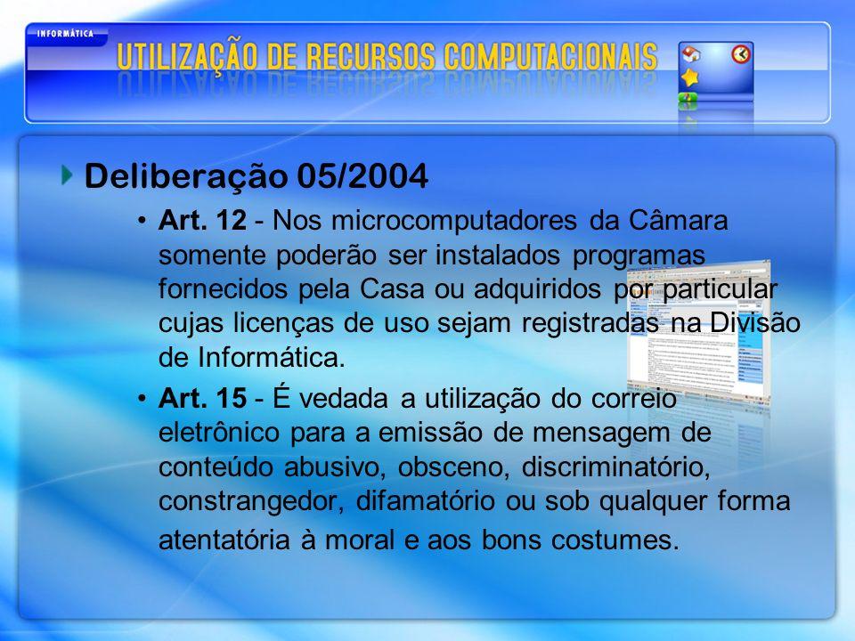Deliberação 05/2004 Art. 12 - Nos microcomputadores da Câmara somente poderão ser instalados programas fornecidos pela Casa ou adquiridos por particul