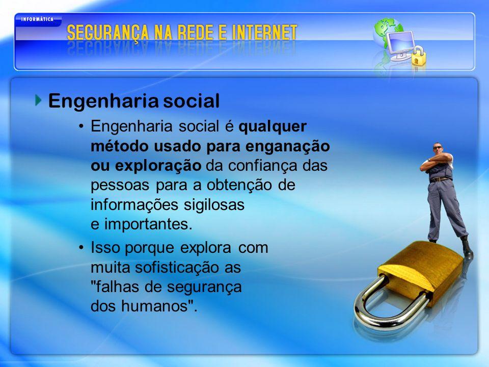Engenharia social Engenharia social é qualquer método usado para enganação ou exploração da confiança das pessoas para a obtenção de informações sigil