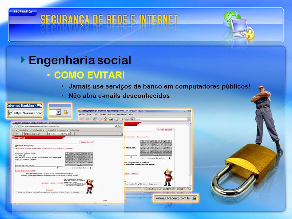 Engenharia social COMO EVITAR! Jamais use serviços de banco em computadores públicos! Não abra e-mails desconhecidos