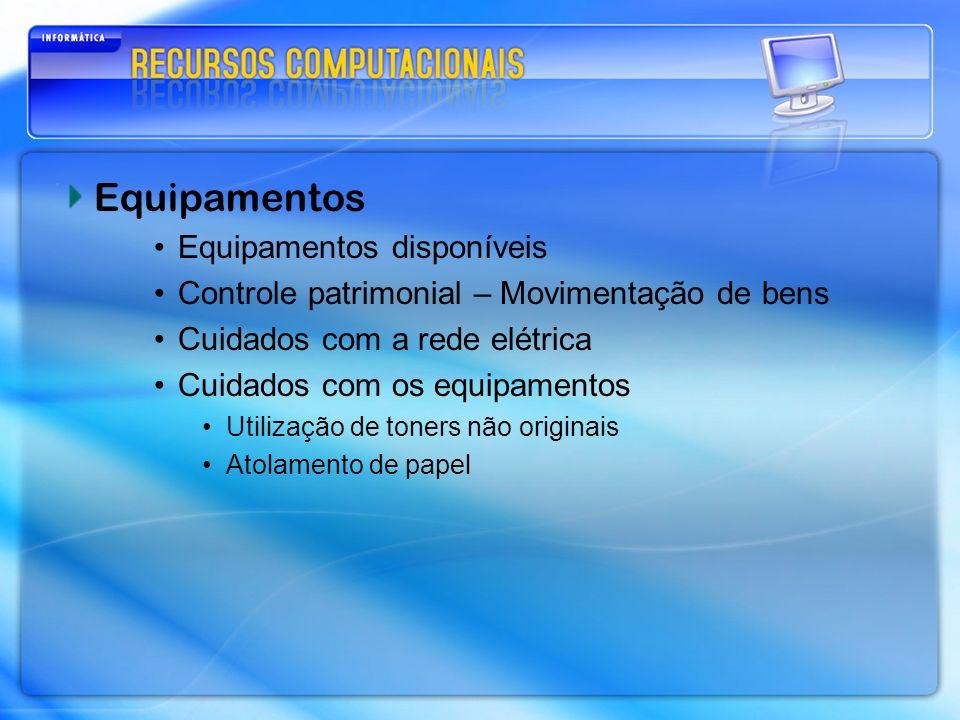 Equipamentos Equipamentos disponíveis Controle patrimonial – Movimentação de bens Cuidados com a rede elétrica Cuidados com os equipamentos Utilização