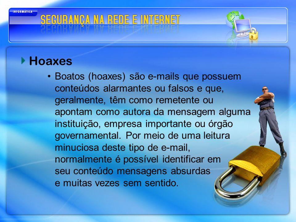 Hoaxes Boatos (hoaxes) são e-mails que possuem conteúdos alarmantes ou falsos e que, geralmente, têm como remetente ou apontam como autora da mensagem
