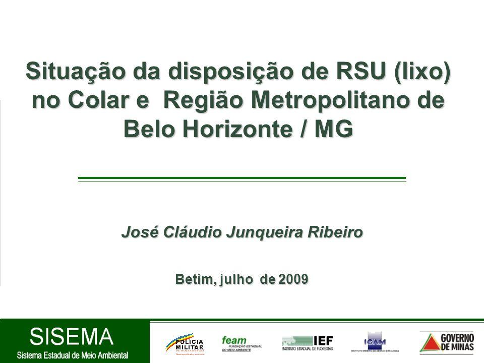 José Cláudio Junqueira Ribeiro Betim, julho de 2009 Situação da disposição de RSU (lixo) no Colar e Região Metropolitano de Belo Horizonte / MG