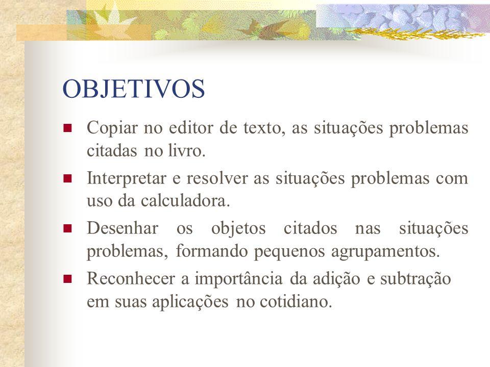 OBJETIVOS Copiar no editor de texto, as situações problemas citadas no livro.