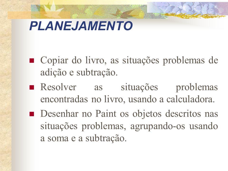 OBJETIVOS Copiar no editor de texto, as situações problemas citadas no livro. Interpretar e resolver as situações problemas com uso da calculadora. De