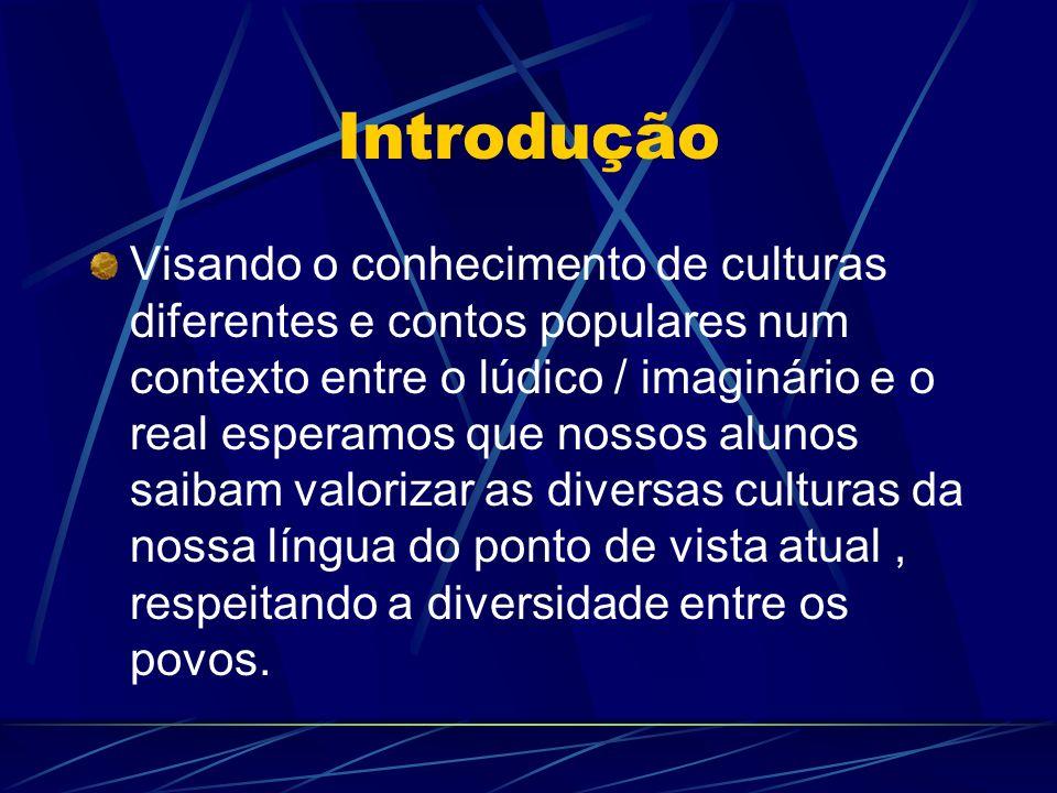 Objetivos Reconhecer as qualidades da própria cultura, enriquecendo a vivência da cidadania.