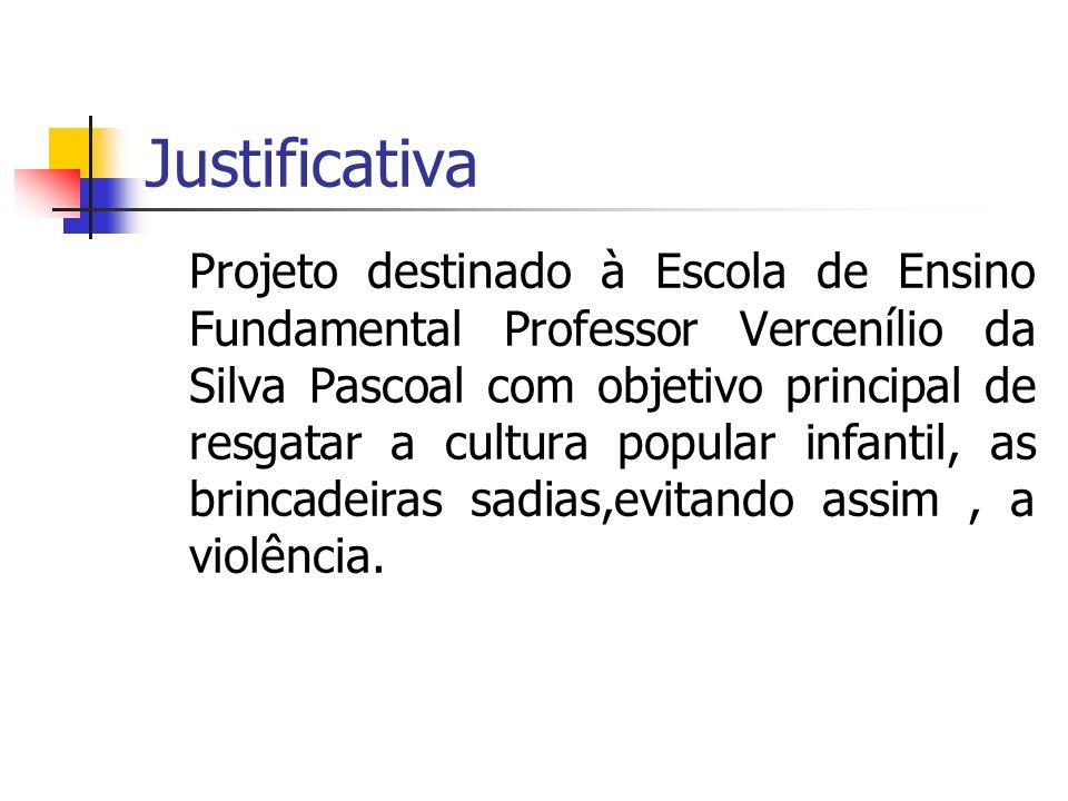 Justificativa Projeto destinado à Escola de Ensino Fundamental Professor Vercenílio da Silva Pascoal com objetivo principal de resgatar a cultura popu