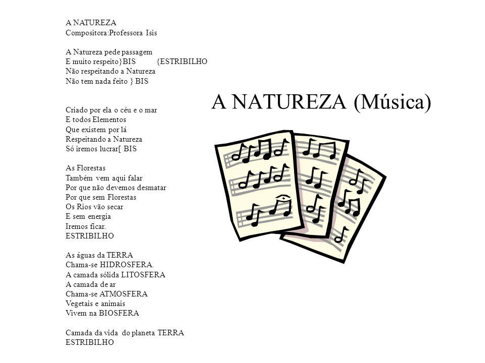 A NATUREZA (Música) A NATUREZA Compositora:Professora Isis A Natureza pede passagem E muito respeito}BIS {ESTRIBILHO Não respeitando a Natureza Não te