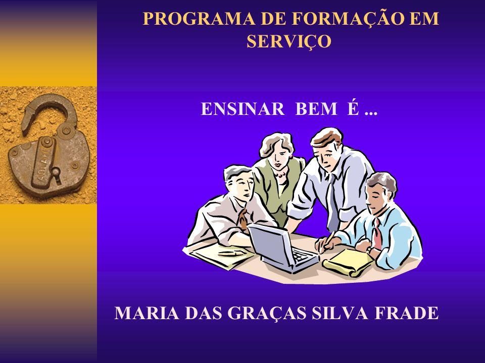 PROGRAMA DE FORMAÇÃO EM SERVIÇO ENSINAR BEM É... MARIA DAS GRAÇAS SILVA FRADE