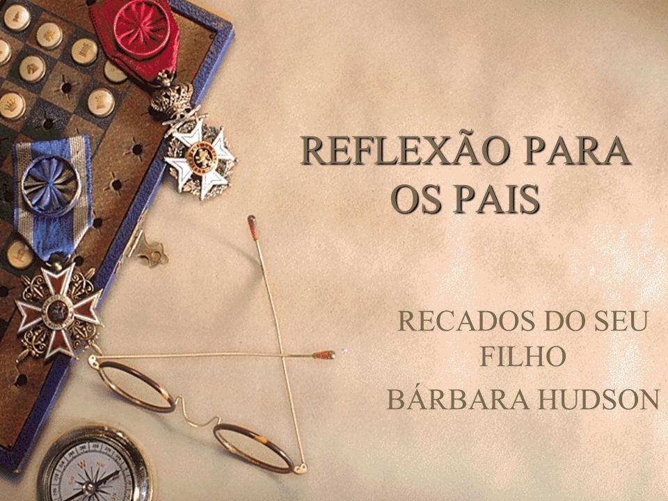 REFLEXÃO PARA OS PAIS RECADOS DO SEU FILHO BÁRBARA HUDSON