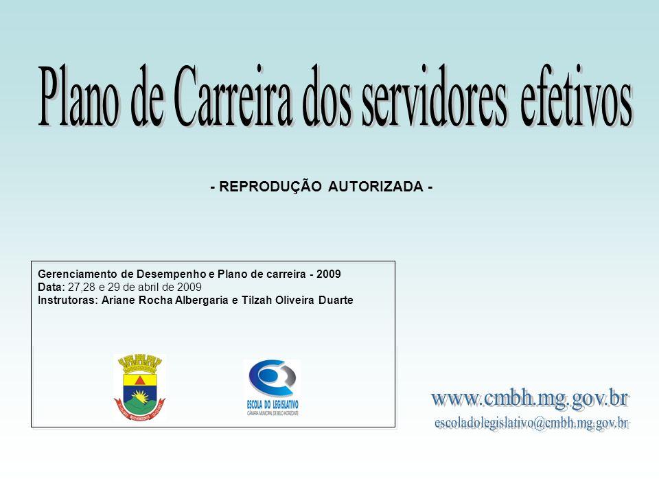 Gerenciamento de Desempenho e Plano de carreira - 2009 Data: 27,28 e 29 de abril de 2009 Instrutoras: Ariane Rocha Albergaria e Tilzah Oliveira Duarte - REPRODUÇÃO AUTORIZADA -