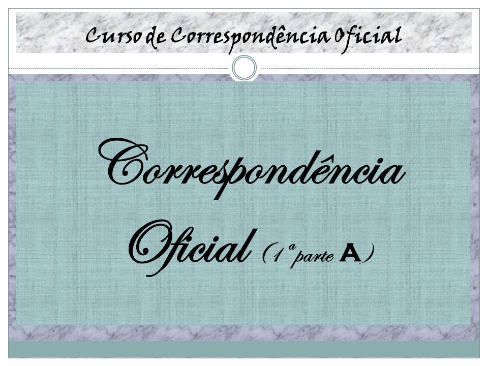 Curso de Correspondência Oficial Correspondência Oficial (1ª parte A )