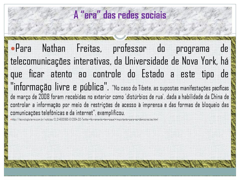 A era das redes sociais Para Nathan Freitas, professor do programa de telecomunicações interativas, da Universidade de Nova York, há que ficar atento