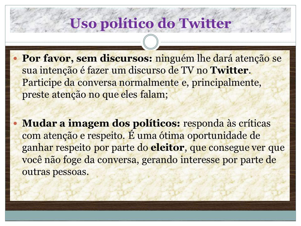 Uso político do Twitter Por favor, sem discursos: ninguém lhe dará atenção se sua intenção é fazer um discurso de TV no Twitter. Participe da conversa