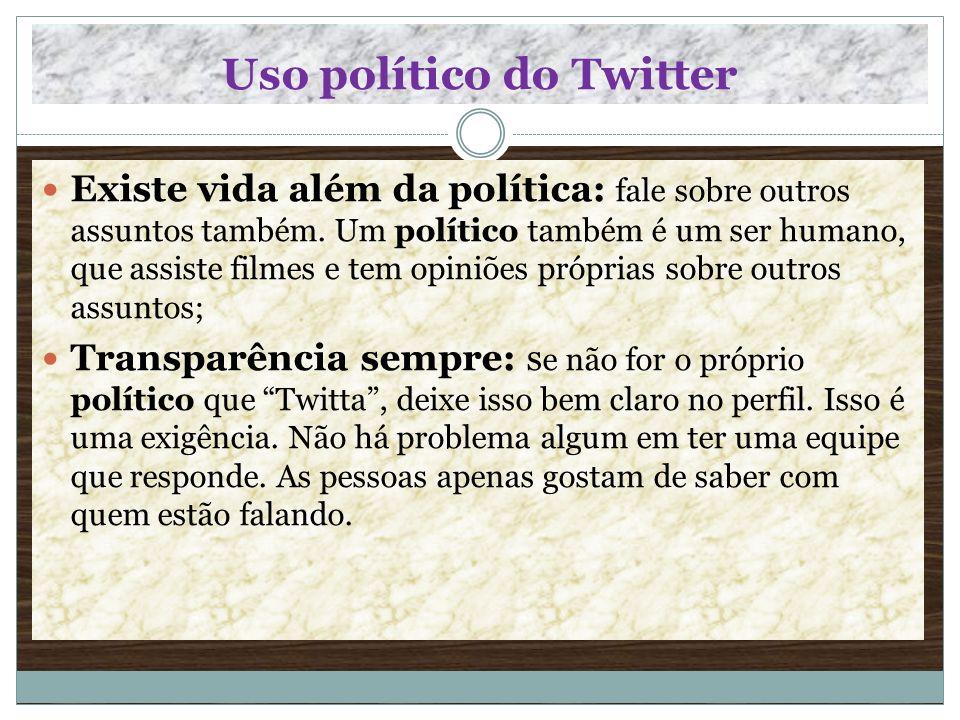 Uso político do Twitter Existe vida além da política: fale sobre outros assuntos também. Um político também é um ser humano, que assiste filmes e tem