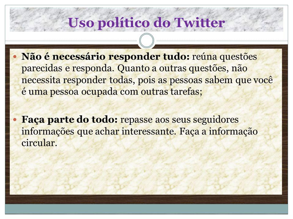 Uso político do Twitter Não é necessário responder tudo: reúna questões parecidas e responda. Quanto a outras questões, não necessita responder todas,