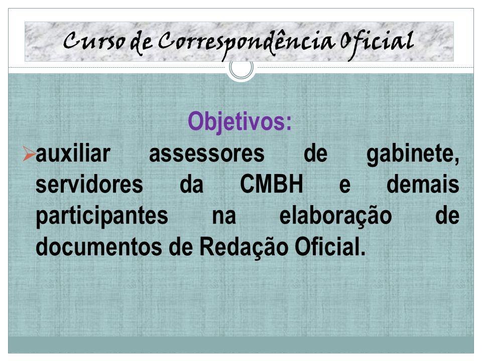 Curso de Correspondência Oficial Objetivos: auxiliar assessores de gabinete, servidores da CMBH e demais participantes na elaboração de documentos de