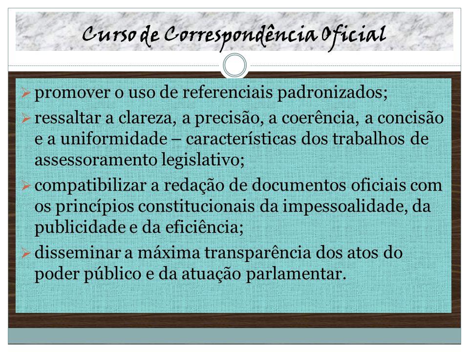 Curso de Correspondência Oficial promover o uso de referenciais padronizados; ressaltar a clareza, a precisão, a coerência, a concisão e a uniformidad