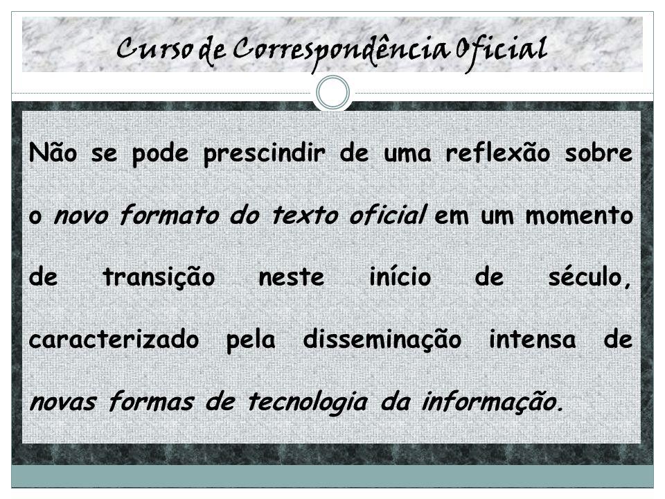 Curso de Correspondência Oficial Não se pode prescindir de uma reflexão sobre o novo formato do texto oficial em um momento de transição neste início