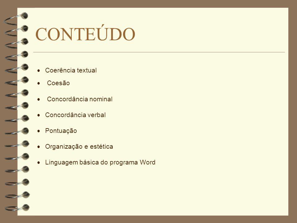 CONTEÚDO Coerência textual Coesão Concordância nominal Concordância verbal Pontuação Organização e estética Linguagem básica do programa Word