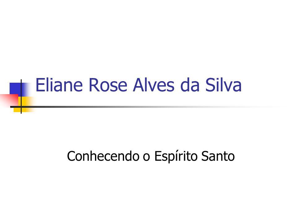 Eliane Rose Alves da Silva Conhecendo o Espírito Santo