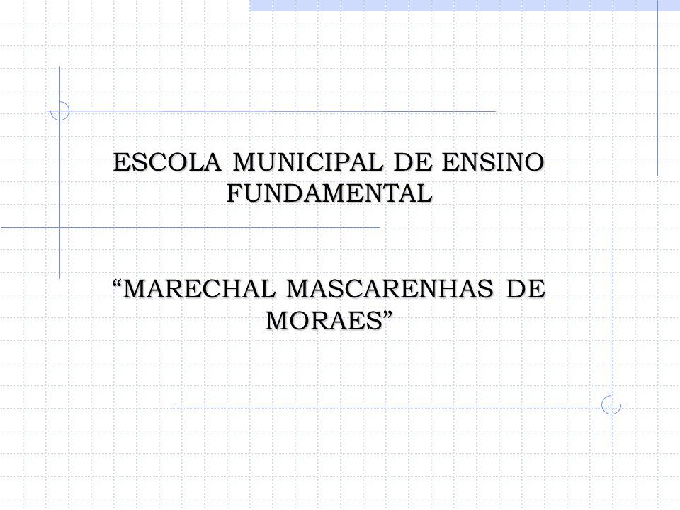 ESCOLA MUNICIPAL DE ENSINO FUNDAMENTAL MARECHAL MASCARENHAS DE MORAES
