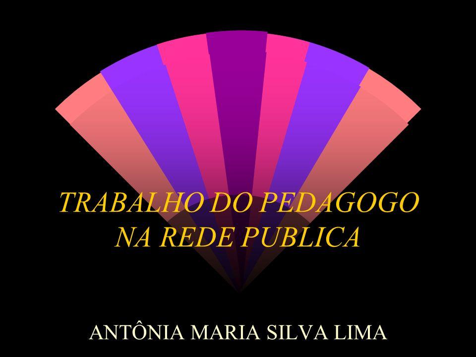 TRABALHO DO PEDAGOGO NA REDE PUBLICA ANTÔNIA MARIA SILVA LIMA