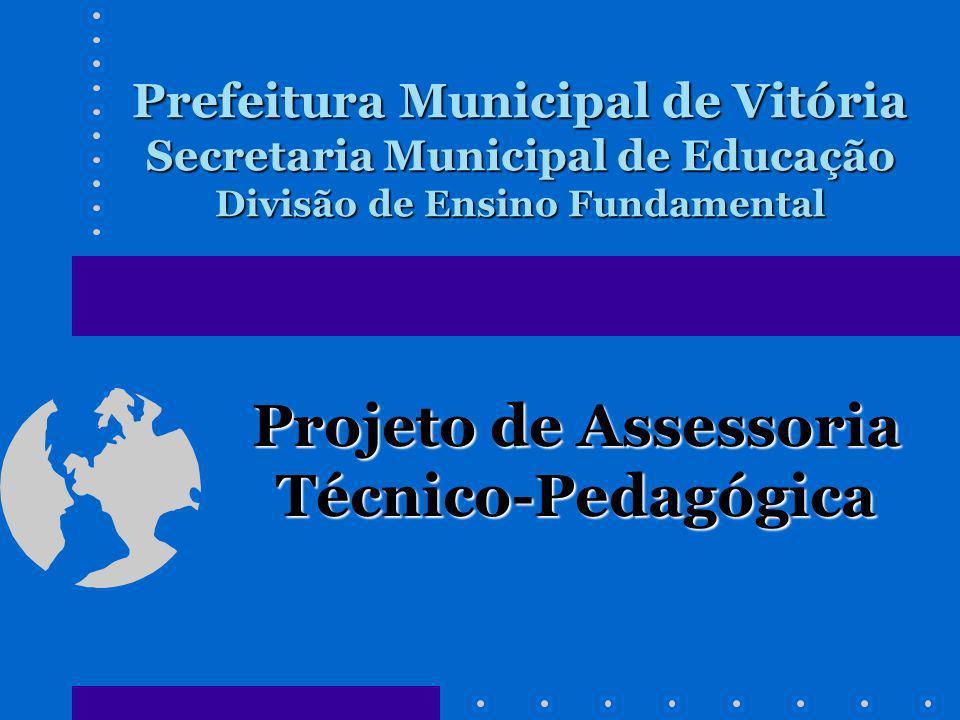 Objetivo Acompanhar, orientar e avaliar a atuação das escolas municipais de ensino fundamental de Vitória estabelecendo relação de parceria, bem como, socializando suas ações e projetos.