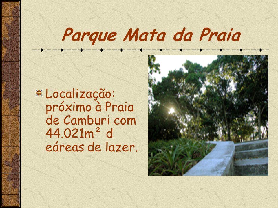 Parque Mata da Praia Localização: próximo à Praia de Camburi com 44.021m² d eáreas de lazer.
