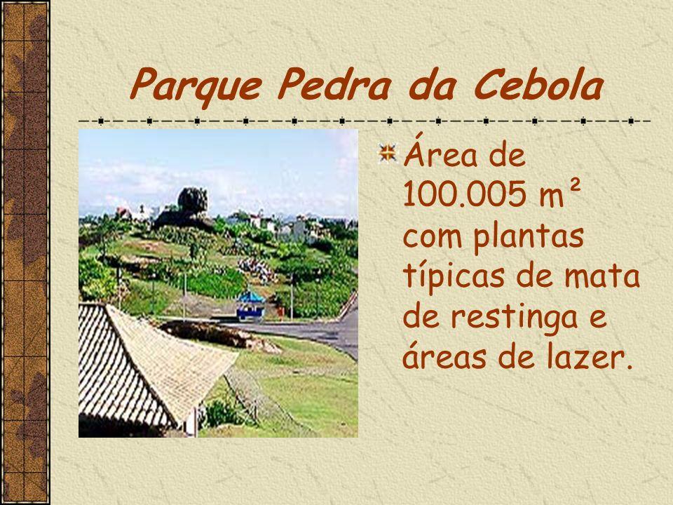 Parque Pedra da Cebola Área de 100.005 m² com plantas típicas de mata de restinga e áreas de lazer.