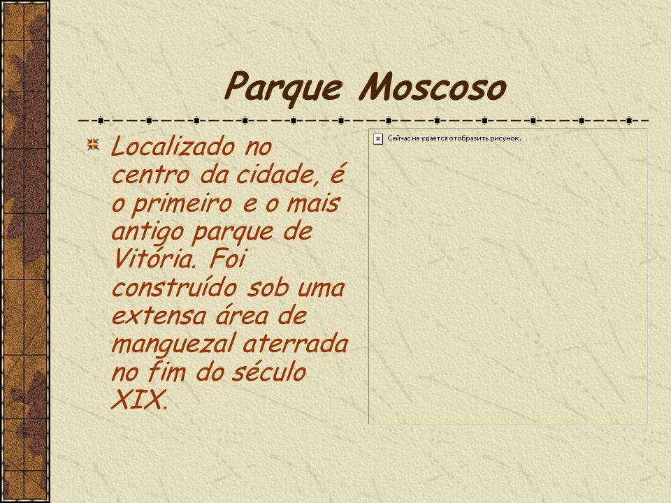 Parque Moscoso Localizado no centro da cidade, é o primeiro e o mais antigo parque de Vitória.