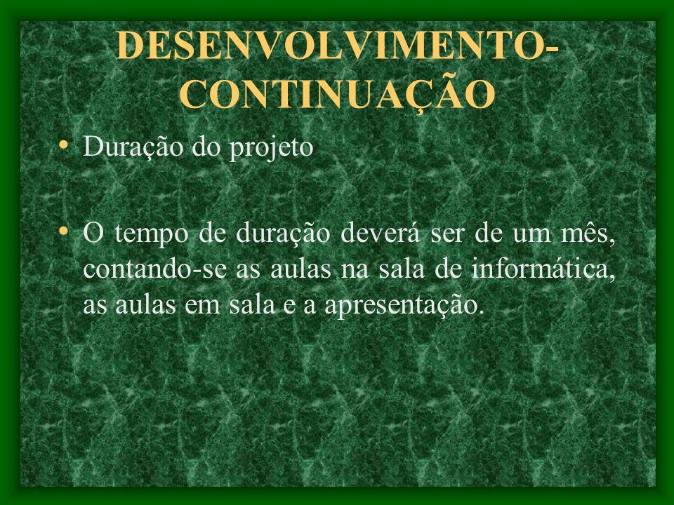 DESENVOLVIMENTO- CONTINUAÇÃO Clientela O trabalho será executado nas turmas de 5ª e 6ª séries do ensino fundamental da EMEF Eliane Rodrigues dos Santo