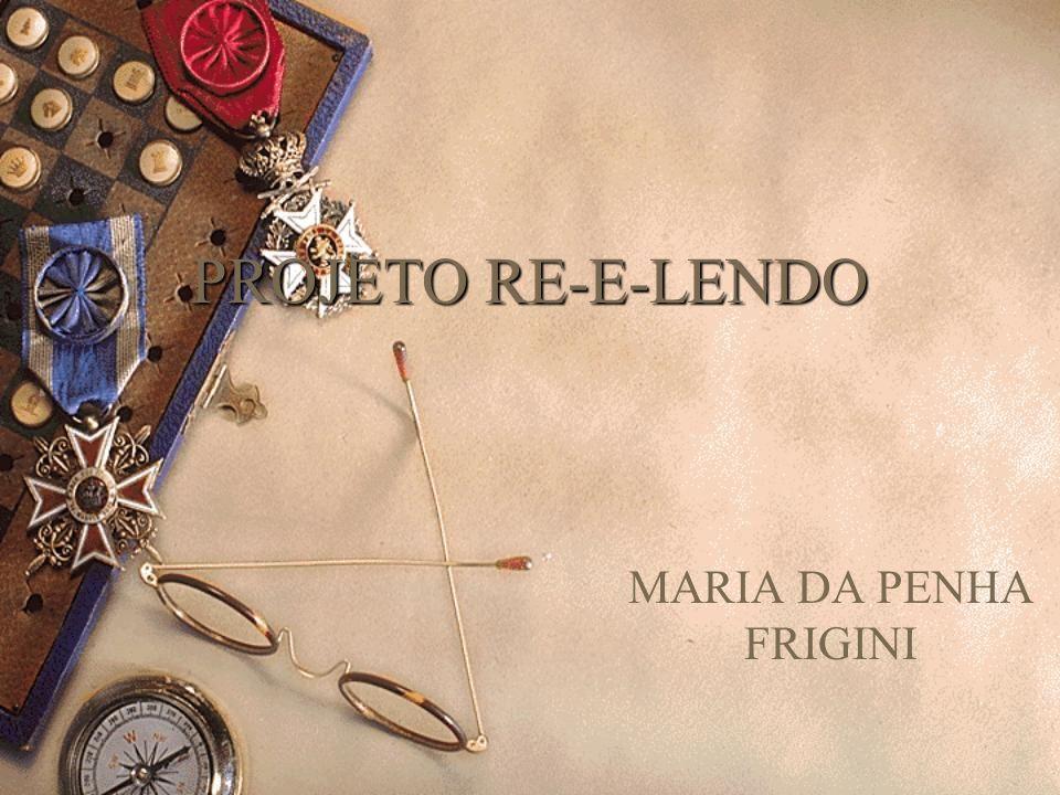 PROJETO RE-E-LENDO MARIA DA PENHA FRIGINI