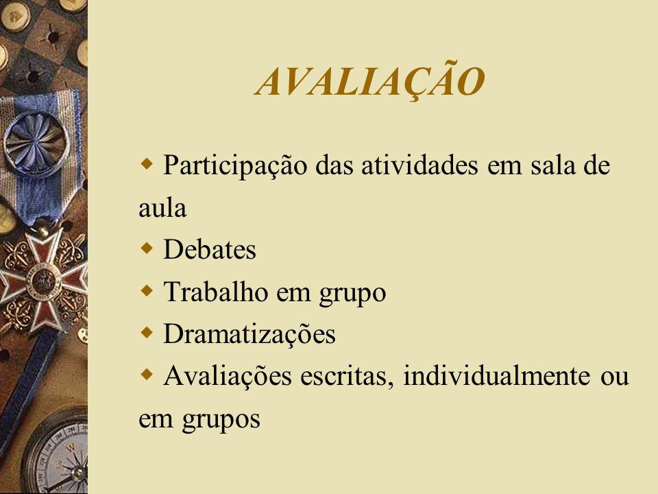 AVALIAÇÃO Participação das atividades em sala de aula Debates Trabalho em grupo Dramatizações Avaliações escritas, individualmente ou em grupos