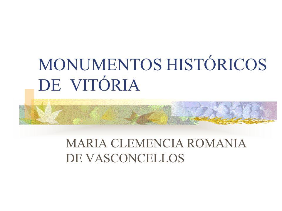 MONUMENTOS HISTÓRICOS DE VITÓRIA MARIA CLEMENCIA ROMANIA DE VASCONCELLOS