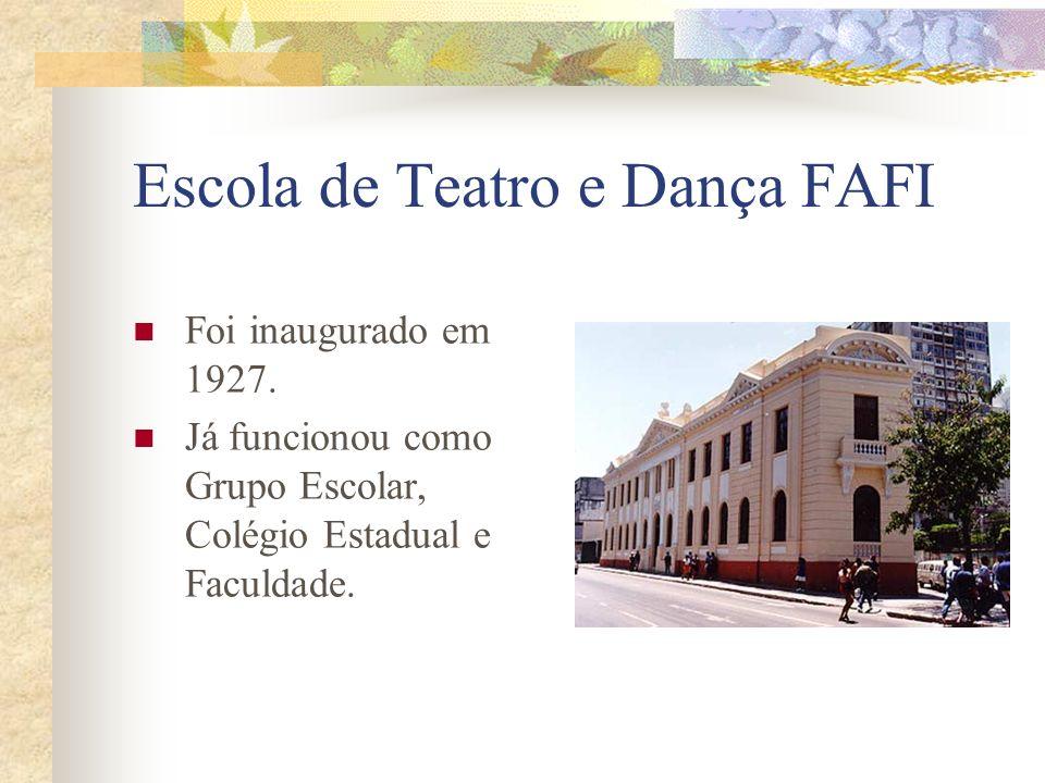 Escola de Teatro e Dança FAFI Foi inaugurado em 1927. Já funcionou como Grupo Escolar, Colégio Estadual e Faculdade.
