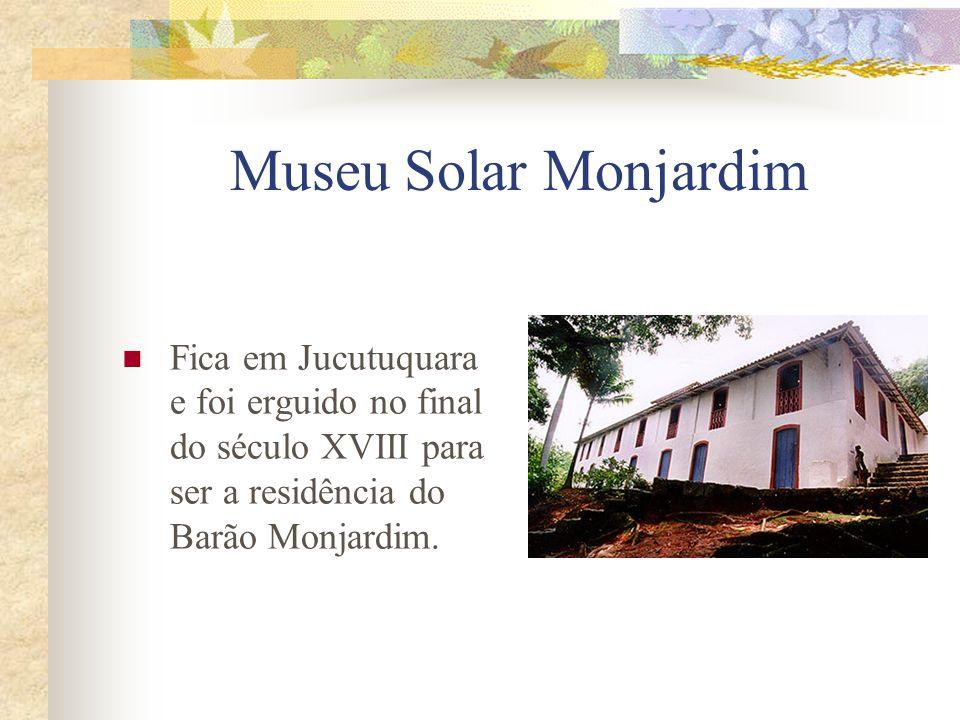 Museu Solar Monjardim Fica em Jucutuquara e foi erguido no final do século XVIII para ser a residência do Barão Monjardim.