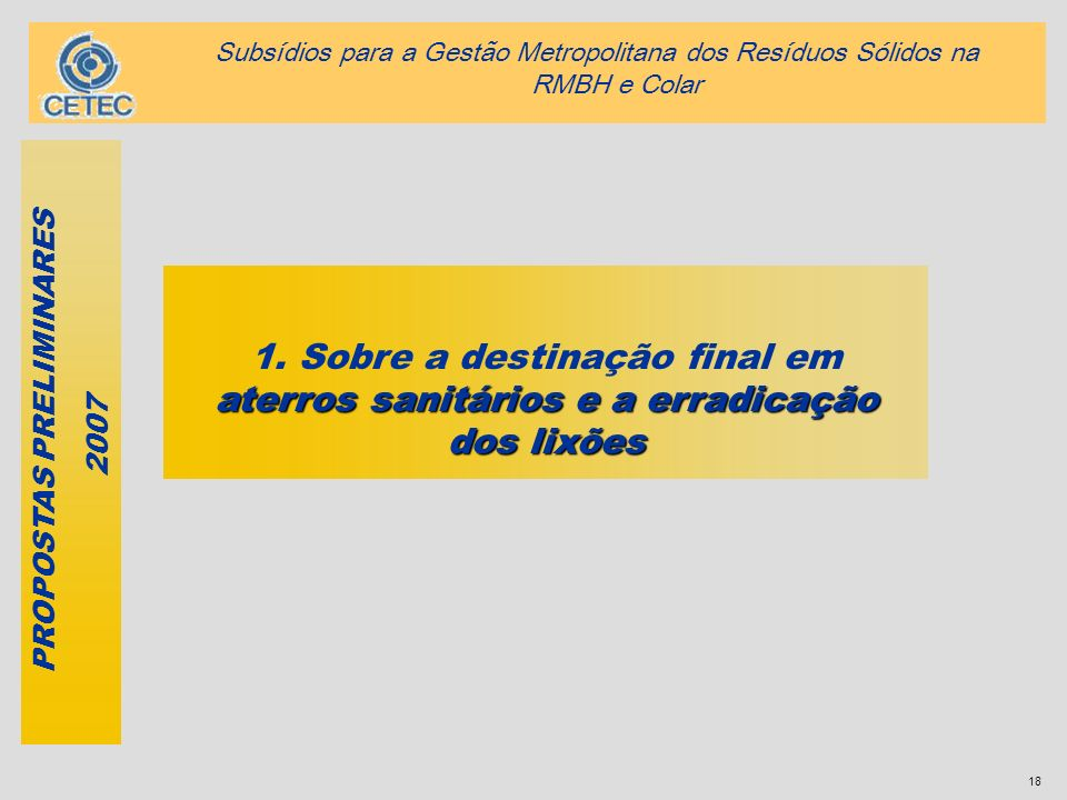 18 aterros sanitários e a erradicação dos lixões 1. Sobre a destinação final em aterros sanitários e a erradicação dos lixões PROPOSTAS PRELIMINARES 2
