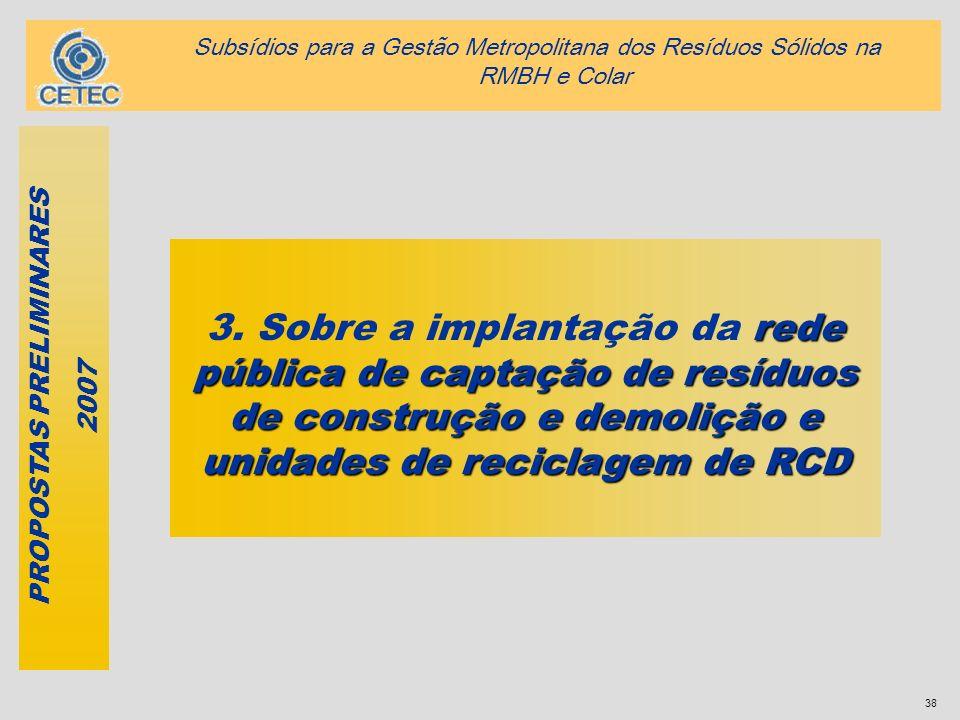 38 rede pública de captação de resíduos de construção e demolição e unidades de reciclagem de RCD 3. Sobre a implantação da rede pública de captação d